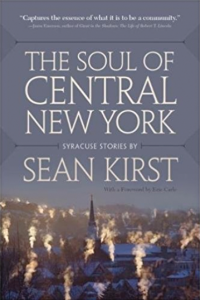 "Kirst's most recent book, ""The Soul of Central New York,"" was released last fall. It's a gathering of columns and stories about Central New York."