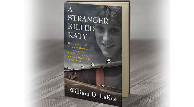 """Cover of """"A Stranger Killed Katy: The True Story of Katherine Hawelka, Her Murder on a New York Campus, and How Her Family Fought Back.''"""